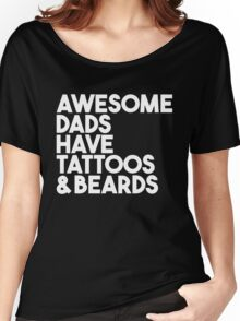 Awesome dads have tattoos & beards Women's Relaxed Fit T-Shirt