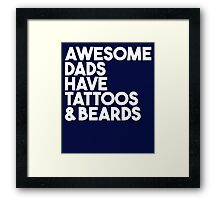 Awesome dads have tattoos & beards Framed Print