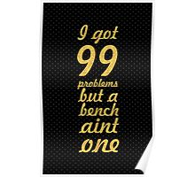 I got 99 problems... Gym Motivational Quote Poster