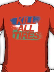 Kill All Tires (1) T-Shirt