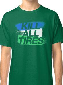 Kill All Tires (1) Classic T-Shirt