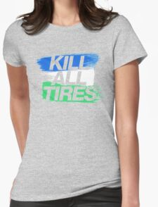 Kill All Tires (1) Womens Fitted T-Shirt