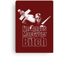I'm Angus MacGyver B*tch Canvas Print