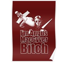 I'm Angus MacGyver B*tch Poster