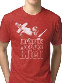 I'm Angus MacGyver B*tch Tri-blend T-Shirt