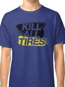 Kill All Tires (2) Classic T-Shirt
