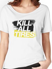 Kill All Tires (2) Women's Relaxed Fit T-Shirt