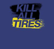 Kill All Tires (2) Unisex T-Shirt