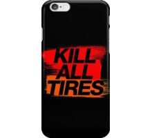 Kill All Tires (3) iPhone Case/Skin