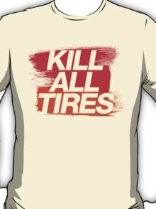 Kill All Tires (3) T-Shirt