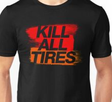 Kill All Tires (3) Unisex T-Shirt