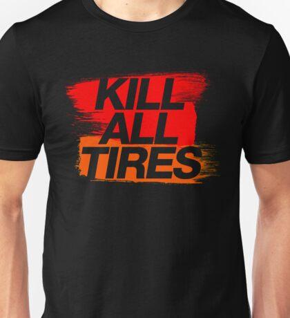 Kill All Tires (3) Unisex T-Shirt