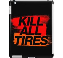 Kill All Tires (3) iPad Case/Skin