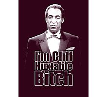 I'm Cliff Huxtable B*tch Photographic Print