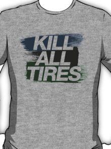 Kill All Tires (4) T-Shirt