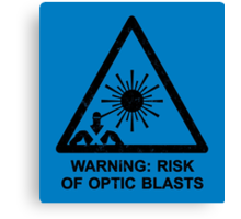 Warning: Risk Of Optic Blasts Canvas Print