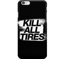 Kill All Tires (5) iPhone Case/Skin