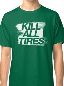 Kill All Tires (5) Classic T-Shirt