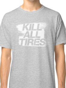 Kill All Tires (5) Classic T-Shirt