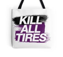 Kill All Tires (6) Tote Bag