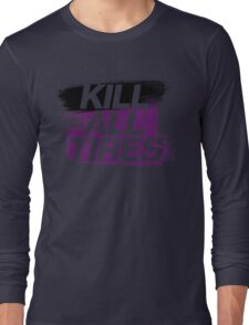 Kill All Tires (6) Long Sleeve T-Shirt