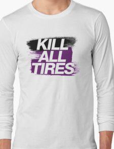 Kill All Tires (6) Long Sleeve T-Shirt