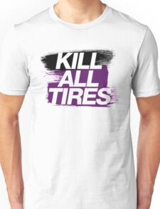 Kill All Tires (6) Unisex T-Shirt