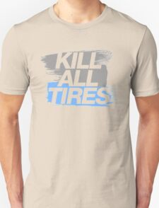 Kill All Tires (7) T-Shirt