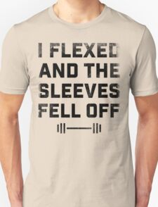 I Flexed and the Sleeves Fell Off Unisex T-Shirt