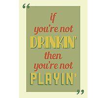 DRINKIN' Photographic Print