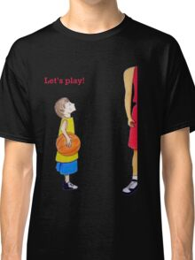 Let's play basketball! Classic T-Shirt