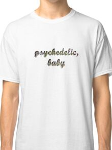 Psychedelic, baby Classic T-Shirt