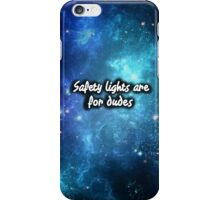 Safety Lights are for dudes - Space iPhone Case/Skin