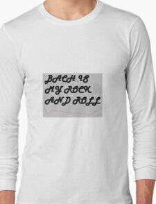 Bach is My Rock and Roll Long Sleeve T-Shirt