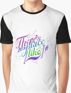 There's No Place Like ~ Graphic T-Shirt