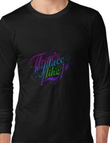 There's No Place Like ~ Long Sleeve T-Shirt