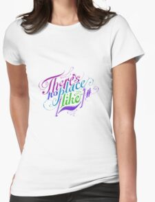 There's No Place Like ~ Womens Fitted T-Shirt