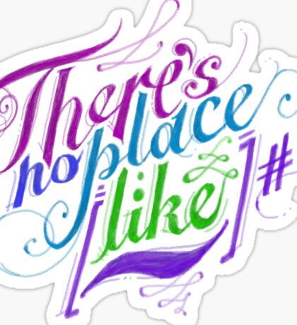 There's No Place Like ~ Sticker