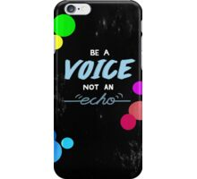 Be a voice, not an echo iPhone Case/Skin