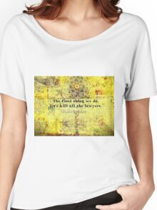 Shakespeare lawyer quote   Women's Relaxed Fit T-Shirt