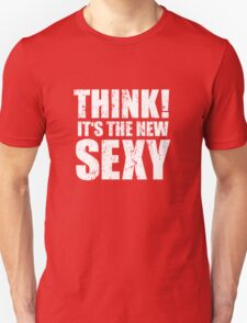Think! It's the New Sexy! Unisex T-Shirt