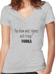 You know what rhymes with Friday? Vodka Women's Fitted V-Neck T-Shirt