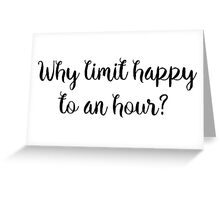 Why limit happy to an hour?  Greeting Card