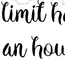 Why limit happy to an hour?  Sticker