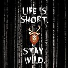 Life Is Short. Stay Wild.  by Alex Preiss
