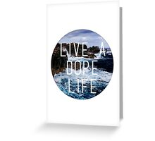 Live A Dope Life Greeting Card