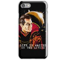 Life is Wasted On the Living iPhone Case/Skin