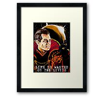 Life is Wasted On the Living Framed Print