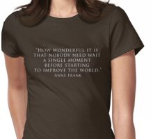 """How wonderful it is that nobody need wait a single moment before starting to improve the world."" Womens Fitted T-Shirt"