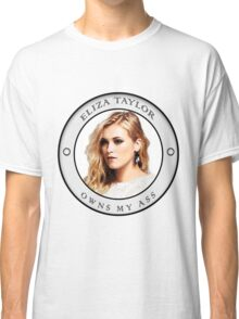 Eliza Taylor owns my ass Classic T-Shirt